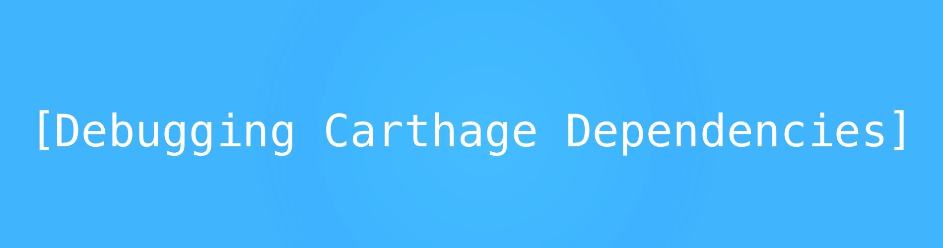 Debugging Carthage Dependencies feature image